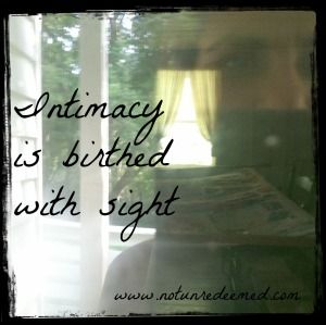Into Me You See {Intimacy}