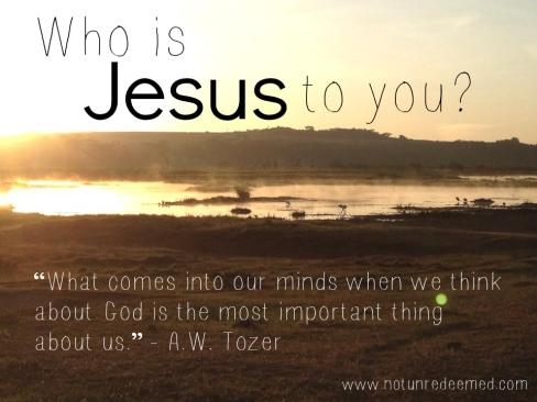 https://notunredeemed.files.wordpress.com/2014/02/who-is-jesus-to-you.jpg?w=488&h=366